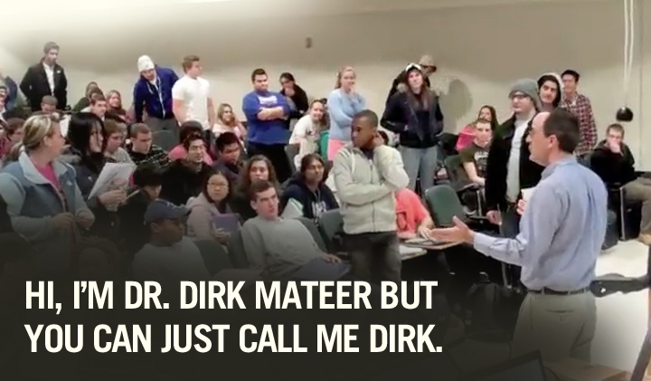 Hi, I'm Dr. Dirk Mateer, but you can just call me Dirk.